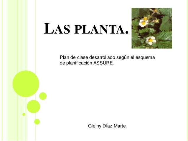 LAS PLANTA.  Plan de clase desarrollado según el esquema  de planificación ASSURE.  Gleiny Díaz Marte.