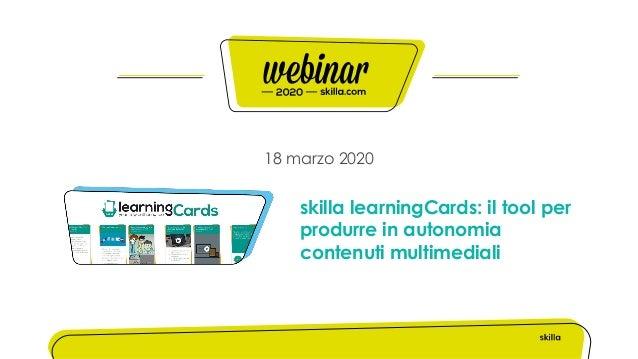 18 marzo 2020 skilla learningCards: il tool per produrre in autonomia contenuti multimediali