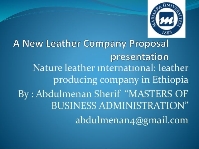 "Nature leather ınternatıonal: leather producing company in Ethiopia By : Abdulmenan Sherif ""MASTERS OF BUSINESS ADMINISTRA..."
