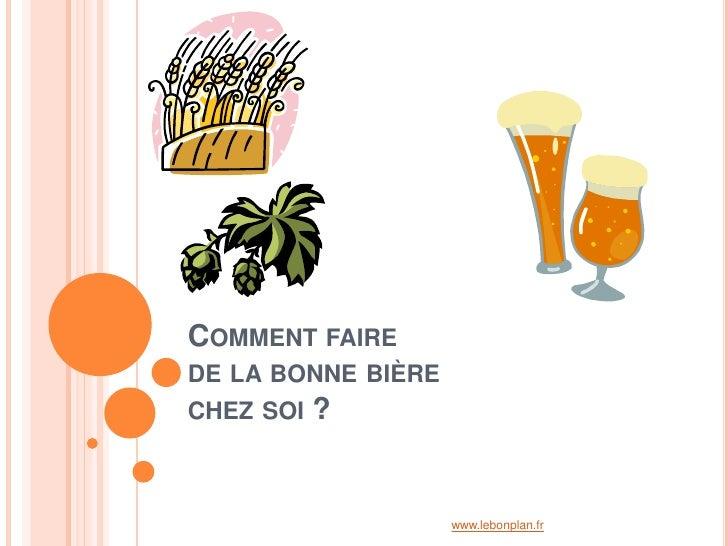 COMMENT FAIREDE LA BONNE BIÈRECHEZ SOI   ?                    www.lebonplan.fr
