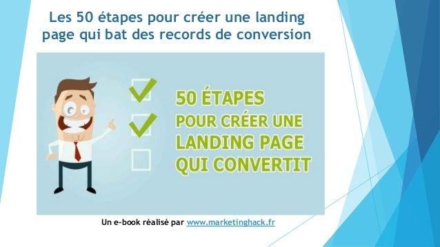 Les 50 étapes pour créer une landing page qui bat des records de conversion Un e-book réalisé par www.marketinghack.fr