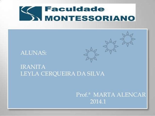 ALUNAS: IRANITA LEYLA CERQUEIRA DA SILVA Prof.ª MARTA ALENCAR 2014.1