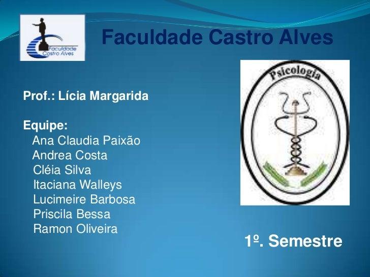 Faculdade Castro Alves<br />Prof.: Lícia Margarida <br />Equipe:<br />   Ana Claudia Paixão<br />   Andrea Costa <br />   ...
