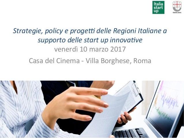 Strategie,policyeproge/delleRegioniItalianea supportodellestartupinnova7ve venerdì10marzo2017 CasadelCi...