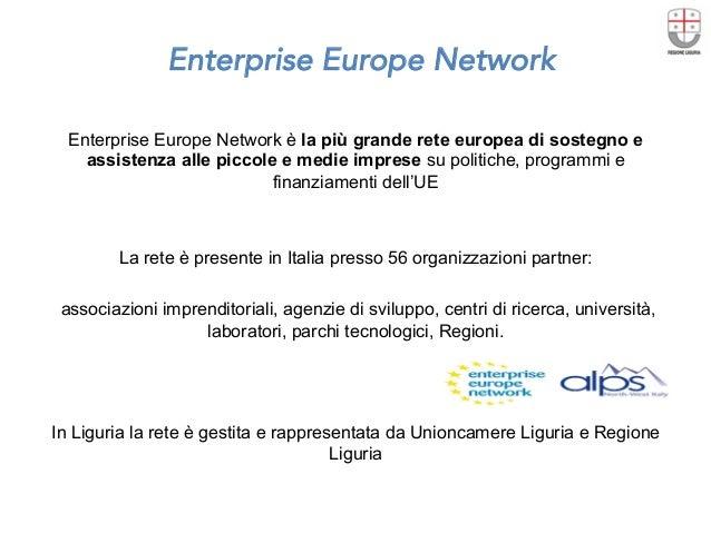 Enterprise Europe Network  Enterprise Europe Network è la più grande rete europea di sostegno e assistenza alle piccole e ...