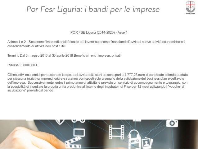 Por Fesr Liguria: i bandi per le imprese  POR FSE Liguria (2014-2020) - Asse 1 Azione 1 e 2 - Sostenere l'imprenditorialit...