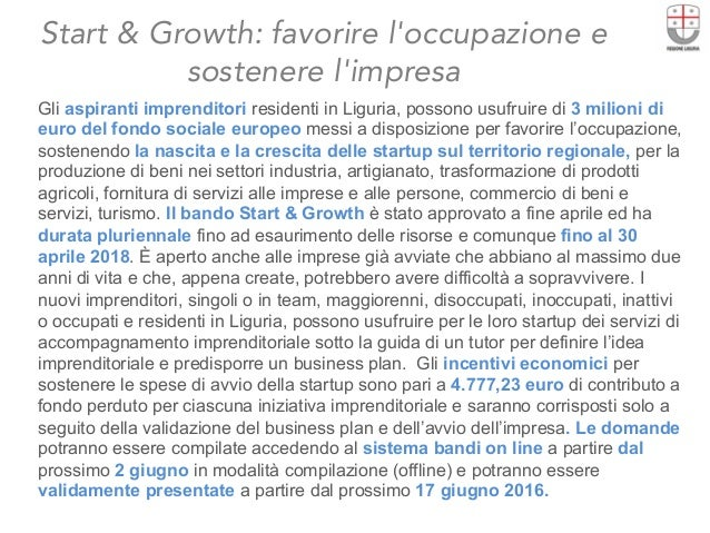 Start & Growth: favorire l'occupazione e sostenere l'impresa  Gli aspiranti imprenditori residenti in Liguria, possono usu...