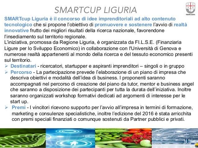 SMARTCUP LIGURIA  SMARTcup Liguria è il concorso di idee imprenditoriali ad alto contenuto tecnologico che si propone l'ob...