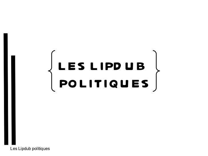 LES LIPDUB  POLITIQUES