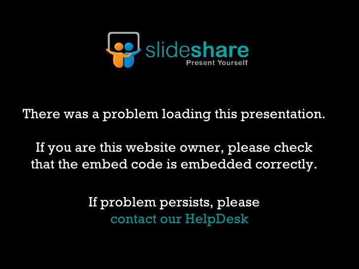 There was a problem loading this presentation.  If you are this website owner, please check  that the embed code is embedd...