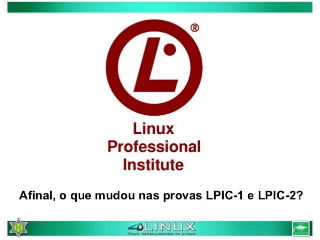 Afinal, o que mudou nas provas LPIC-1 e LPIC-2?