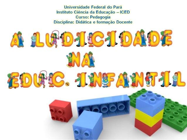 • As brincadeiras e os jogos a essência da infância; • Instrumento de mediação entre o prazer e a aprendizagem;