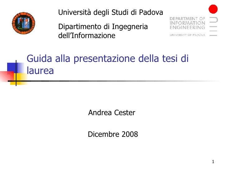Guida alla presentazione della tesi di laurea Andrea Cester  Dicembre 2008 Università degli Studi di Padova Dipartimento d...