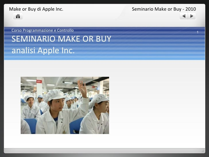 Corso Programmazione e Controllo SEMINARIO MAKE OR BUY analisi Apple Inc. Seminario Make or Buy - 2010 Make or Buy di Appl...