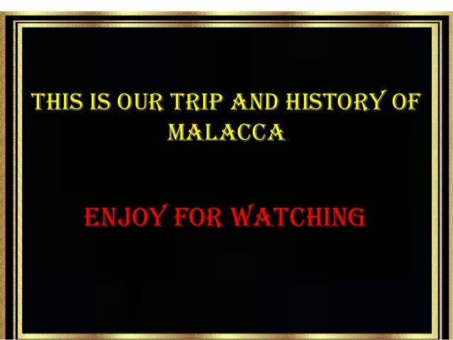THIS IS OUR TRIP AND HISTORY OF MALACCA ENJOY FOR WATCHING