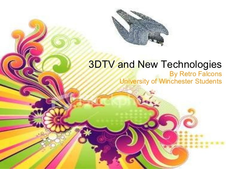<ul>3DTV and New Technologies </ul>By Retro Falcons University of Winchester Students