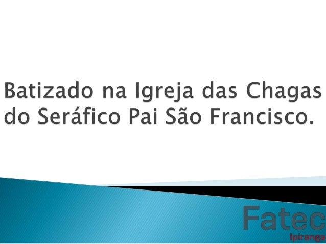 Será realizado um batizado coletivo na Igreja das Chagas do Seráfico Pai São Francisco, no qual terá uma hora de duração. ...