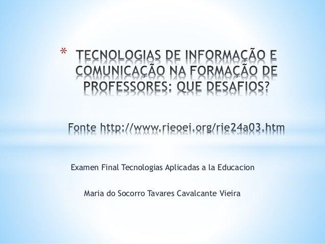 Examen Final Tecnologias Aplicadas a la Educacion Maria do Socorro Tavares Cavalcante Vieira *
