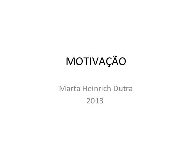 MOTIVAÇÃO Marta Heinrich Dutra 2013