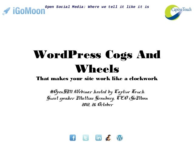 Open Social Media: Where we tell it like it isWordPress Cogs And     WheelsThat makes your site work like a clockwork    #...