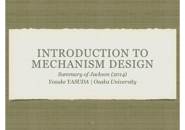 INTRODUCTION TO MECHANISM DESIGN Summary of Jackson (2014) Yosuke YASUDA | Osaka University 1