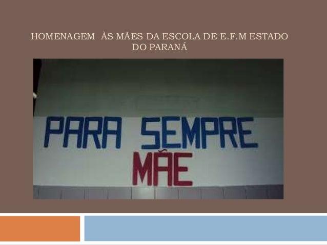 HOMENAGEM ÀS MÃES DA ESCOLA DE E.F.M ESTADO DO PARANÁ