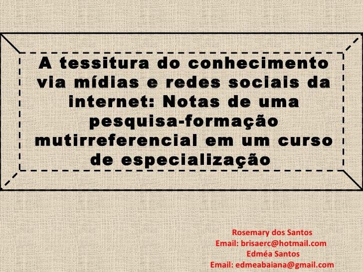 A tessitura do conhecimento via mídias e redes sociais da internet: Notas de uma pesquisa-formação mutirreferencial em um ...