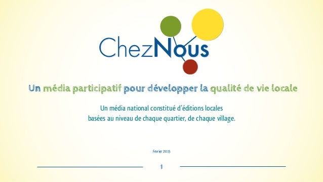 Fevrier 2015 1 Un média participatif pour développer la qualité de vie locale Un média national constitué d'éditions local...
