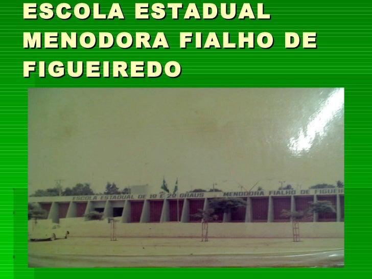 ESCOLA ESTADUAL MENODORA FIALHO DE FIGUEIREDO