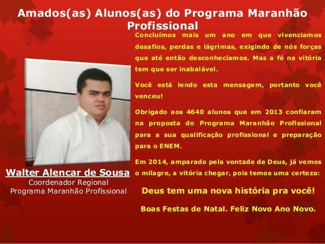 Amados(as) Alunos(as) do Programa Maranhão Profissional  Concluímos mais um ano em que vivenciamos desafios, perdas e lágr...