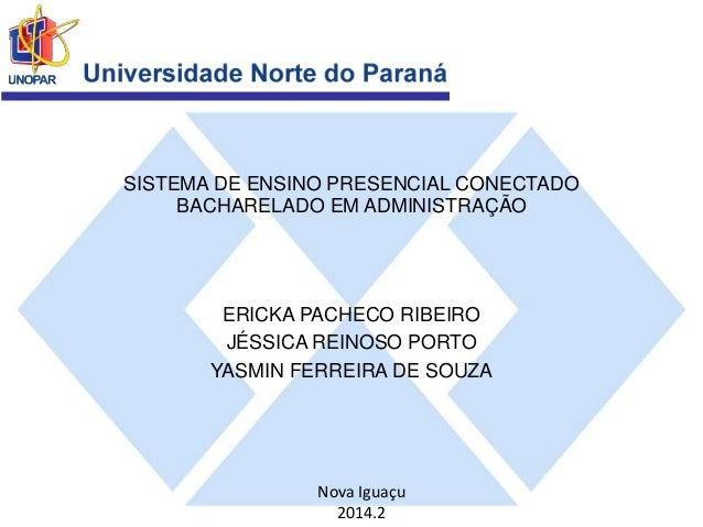 SISTEMA DE ENSINO PRESENCIAL CONECTADO  BACHARELADO EM ADMINISTRAÇÃO  ERICKA PACHECO RIBEIRO  JÉSSICA REINOSO PORTO  YASMI...