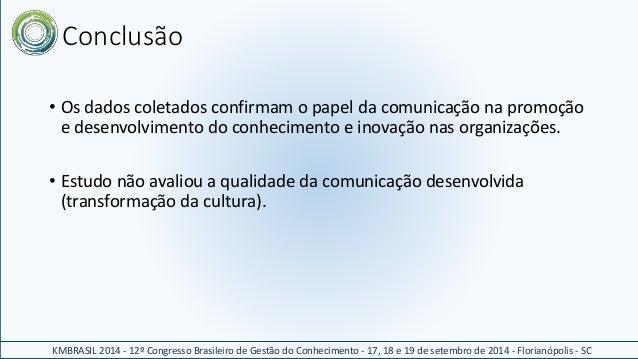 Conclusão  • Os dados coletados confirmam o papel da comunicação na promoção  e desenvolvimento do conhecimento e inovação...