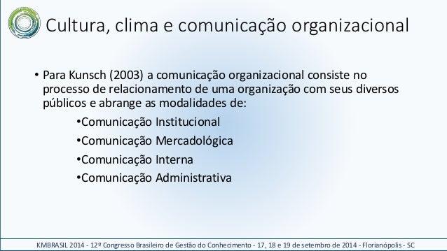 Cultura, clima e comunicação organizacional  • Para Kunsch (2003) a comunicação organizacional consiste no  processo de re...