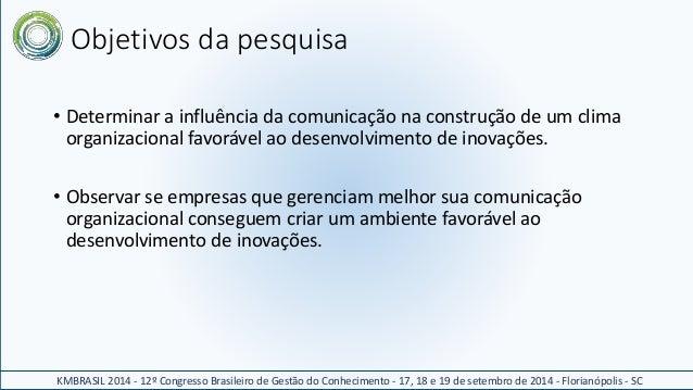 Objetivos da pesquisa  • Determinar a influência da comunicação na construção de um clima  organizacional favorável ao des...