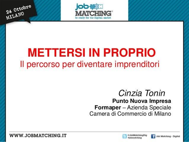 METTERSI IN PROPRIO Il percorso per diventare imprenditori Cinzia Tonin Punto Nuova Impresa Formaper – Azienda Speciale Ca...