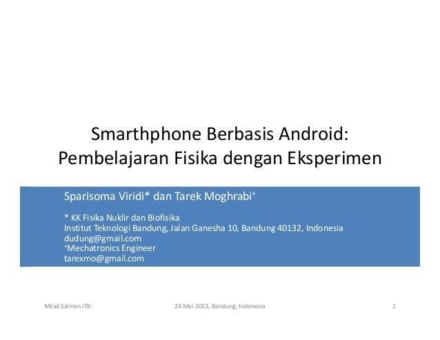 Smarthphone Berbasis Android:Pembelajaran Fisika dengan EksperimenMilad Salman ITB 24 Mei 2013, Bandung, Indonesia 1Sparis...