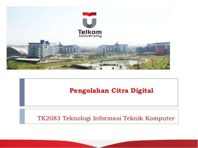 TK2083 Teknologi Informasi Teknik Komputer Disusun Oleh: Marlindia Ike Sari, M.T. ike@politekniktelkom.ac.id Hanya untuk k...
