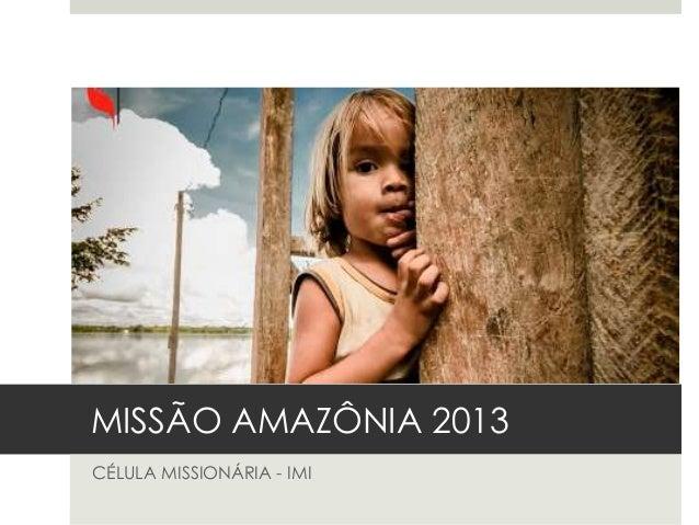 MISSÃO AMAZÔNIA 2013CÉLULA MISSIONÁRIA - IMI