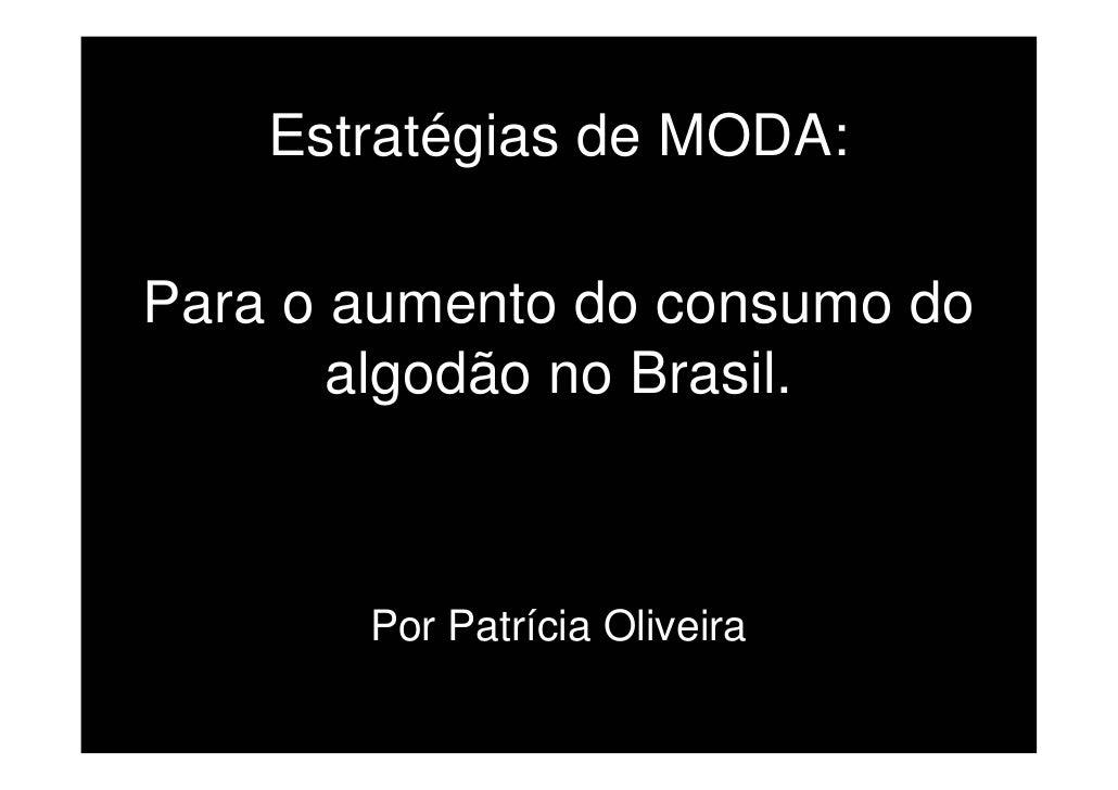 Estratégias de MODA:  Para o aumento do consumo do        algodão no Brasil.           Por Patrícia Oliveira