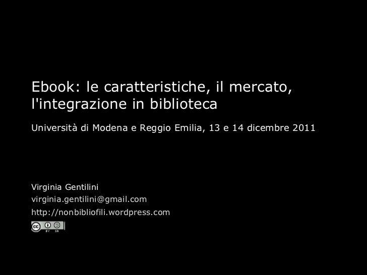 Ebook: le caratteristiche, il mercato, l'integrazione in biblioteca Università di Modena e Reggio Emilia, 13 e 14 dicembre...