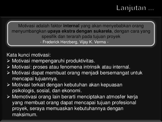 Frederick Herzberg, Vijay K. Verma  Motivasi adalah faktor internal yang akan menyebabkan orang menyumbangkan upaya ekstra...