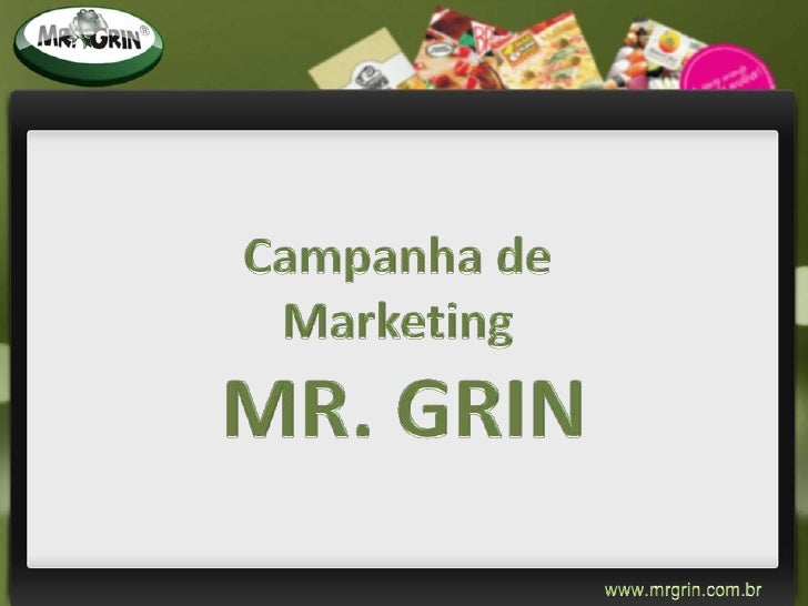 Campanha de <br />Marketing <br />MR. GRIN<br />