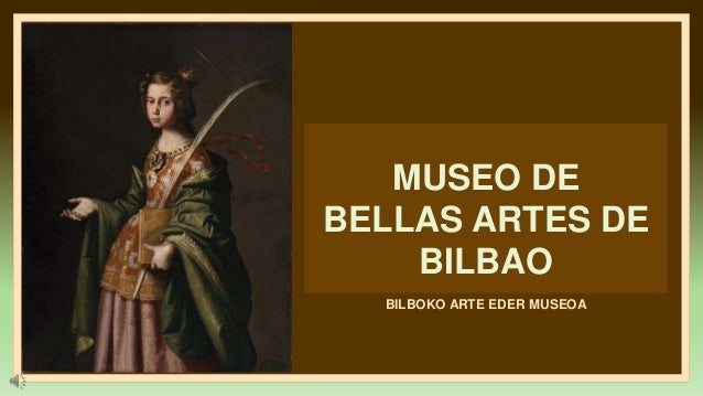 MUSEO DE BELLAS ARTES DE BILBAO BILBOKO ARTE EDER MUSEOA