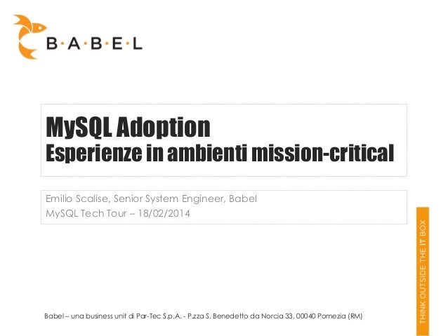MySQL Adoption  Esperienze in ambienti mission-critical Emilio Scalise, Senior System Engineer, Babel MySQL Tech Tour – 18...