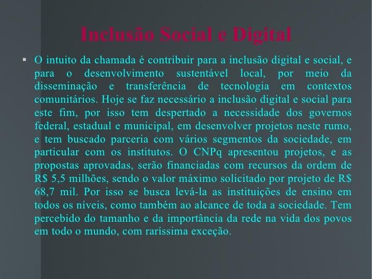 Inclusão Social e Digital <ul><li>O intuito da chamada é contribuir para a inclusão digital e social, e para o desenvolvim...