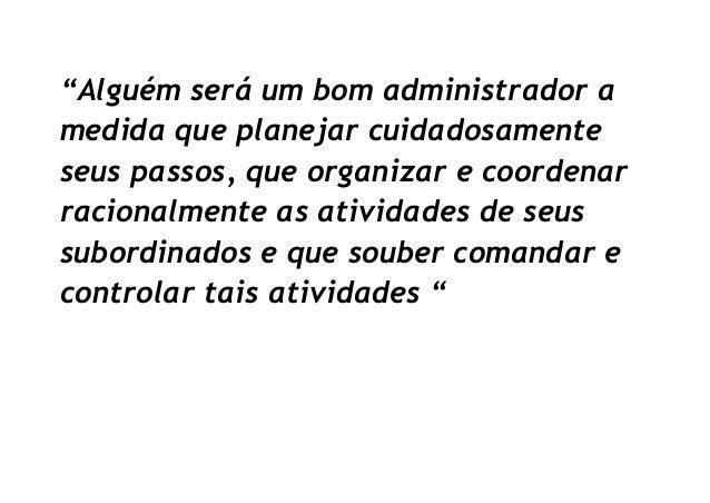 """""""Alguém será um bom administrador a medida que planejar cuidadosamente seus passos, que organizar e coordenar racionalment..."""