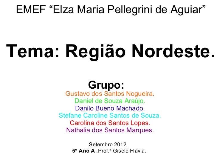 """EMEF """"Elza Maria Pellegrini de Aguiar""""Tema: Região Nordeste.                   Grupo:           Gustavo dos Santos Nogueir..."""