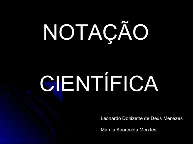 NOTAÇÃO CIENTÍFICA Leonardo Donizette de Deus Menezes Márcia Aparecida Mendes
