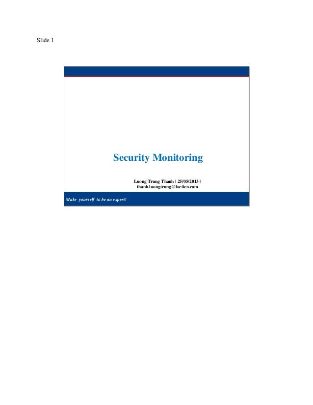 Slide 1Make yourself to be an expert!Luong Trung Thanh | 25/05/2013 |thanh.luongtrung@lactien.comSecurity Monitoring