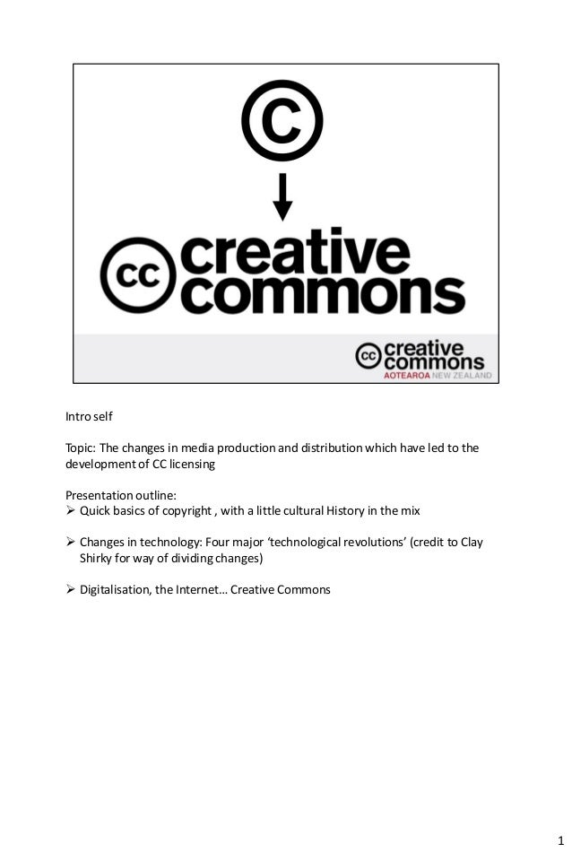 Intro selfTopic: The changes in media production and distribution which have led to thedevelopment of CC licensingPresenta...